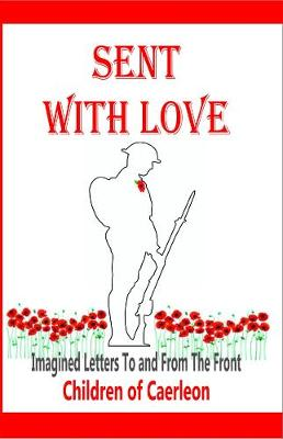 Sent With Love: Imagined Letters to and from the Front (Paperback)
