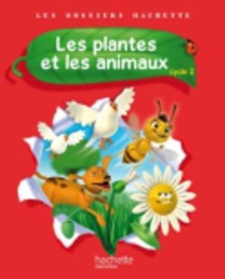 Les Dossiers Hachette: Sciences Cycle 2: Les plantes et les animaux (Paperback)