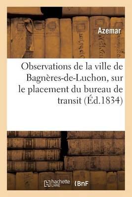 Observations de la Ville de Bagn�res-De-Luchon, Sur Le Placement Du Bureau de Transit - Histoire (Paperback)
