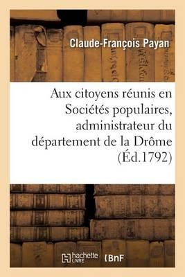Aux Citoyens R�unis En Soci�t�s Populaires Du D�partement de la Dr�me - Histoire (Paperback)