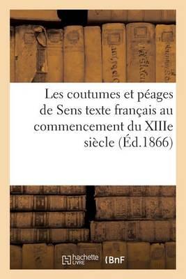 Les Coutumes Et P�ages de Sens: Texte Fran�ais Au Commencement Du Xiiie Si�cle - Sciences Sociales (Paperback)
