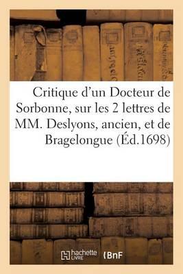 Critique d'Un Docteur de Sorbonne, Sur Les Deux Lettres de MM. Deslyons, Ancien, Et de Bragelongue - Litterature (Paperback)
