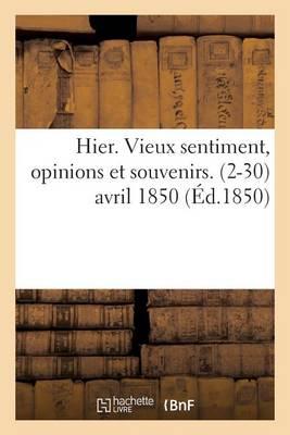 Hier. Vieux Sentiment, Opinions Et Souvenirs. 2-30 Avril 1850 - Litterature (Paperback)