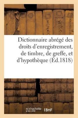 Dictionnaire Abr�g� Des Droits d'Enregistrement, de Timbre, de Greffe, Et d'Hypoth�que - Sciences Sociales (Paperback)