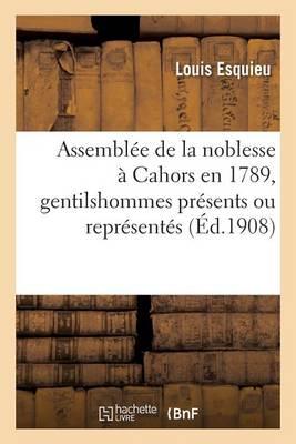 Assembl�e de la Noblesse � Cahors En 1789, Gentilshommes Pr�sents Ou Repr�sent�s - Litterature (Paperback)