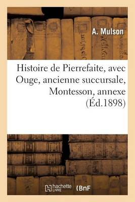 Histoire de Pierrefaite, Avec Ouge, Ancienne Succursale, Montesson, Annexe - Histoire (Paperback)