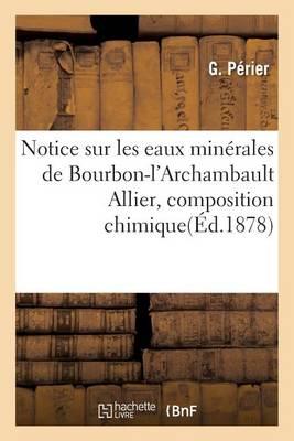 Notice Sur Les Eaux Min�rales de Bourbon-l'Archambault Allier, Composition Chimique Et Applications - Sciences (Paperback)
