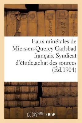 Eaux Min�rales de Miers-En-Quercy Carlsbad Fran�ais. Syndicat d'�tude Pour l'Achat Des Sources - Sciences (Paperback)