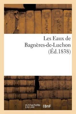Les Eaux de Bagn�res-De-Luchon - Histoire (Paperback)