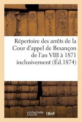 R�pertoire Des Arr�ts de la Cour d'Appel de Besan�on de l'An VIII � 1871 Inclusivement - Sciences Sociales (Paperback)