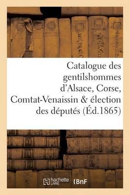 Catalogue Des Gentilshommes d'Alsace, Corse, Comtat-Venaissin �lection Des D�put�s - Histoire (Paperback)