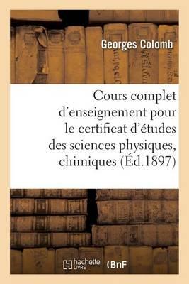 Cours Complet d'Enseignement Pour Le Certificat d'�tudes Des Sciences Physiques, Chimiques - Sciences Sociales (Paperback)