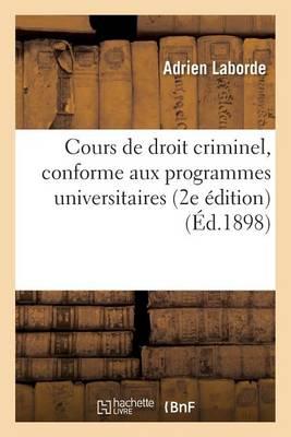 Cours de Droit Criminel, Conforme Aux Programmes Universitaires, 2e �dition - Sciences Sociales (Paperback)
