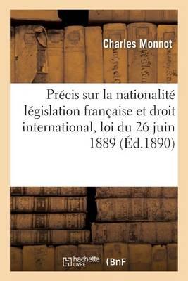 Pr�cis Sur La Nationalit� L�gislation Fran�aise Et Droit International, Loi Du 26 Juin 1889 - Sciences Sociales (Paperback)