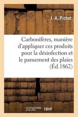 Carbonif�res, Mani�re d'Appliquer Ces Produits Pour La D�sinfection Et Le Pansement Des Plaies - Sciences (Paperback)