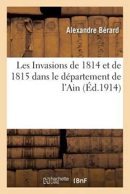 Les Invasions de 1814 Et de 1815 Dans Le D�partement de l'Ain 1914 - Histoire (Paperback)