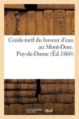 Guide-Tarif Du Buveur d'Eau Au Mont-Dore. Puy-De-Dome - Generalites (Paperback)