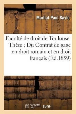 Faculte de Droit de Toulouse. These: Du Contrat de Gage En Droit Romain Et En Droit Francais. - Sciences Sociales (Paperback)