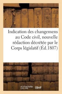 Indication Des Changemens Faits Au Code Civil, Dans La Nouvelle R�daction Par Le Corps L�gislatif - Sciences Sociales (Paperback)