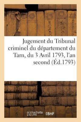 Jugement Du Tribunal Criminel Du D�partement Du Tarn, Du 3 Avril 1793, l'An Second de la R�publique - Sciences Sociales (Paperback)