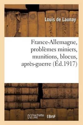 France-Allemagne, Probl�mes Miniers, Munitions, Blocus, Apr�s-Guerre - Histoire (Paperback)