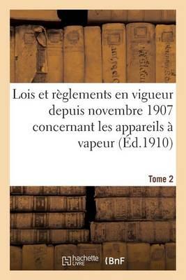 Lois Et R�glements En Vigueur Depuis Novembre 1907 Concernant Les Appareils � Vapeur Tome 2 - Sciences Sociales (Paperback)