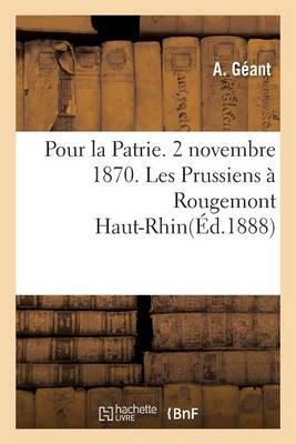 Pour La Patrie. 2 Novembre 1870. Les Prussiens � Rougemont Haut-Rhin - Litterature (Paperback)