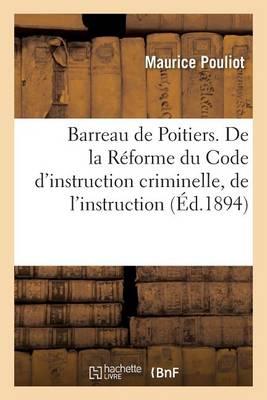Barreau de Poitiers. de la R�forme Du Code d'Instruction Criminelle, de l'Instruction Contradictoire - Sciences Sociales (Paperback)