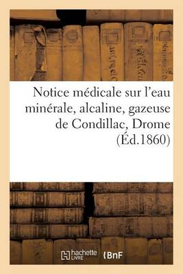 Notice M�dicale Sur l'Eau Min�rale, Alcaline, Gazeuse de Condillac Drome - Sciences (Paperback)