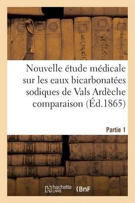 Nouvelle �tude M�dicale Sur Les Eaux Bicarbonat�es Sodiques de Vals Ard�che Partie 1 - Sciences (Paperback)
