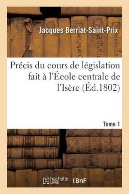 Pr�cis Du Cours de L�gislation Fait � l'�cole Centrale de l'Is�re Tome 1 - Sciences Sociales (Paperback)