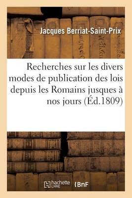 Recherches Sur Les Divers Modes de Publication Des Lois Depuis Les Romains Jusques � Nos Jours - Sciences Sociales (Paperback)