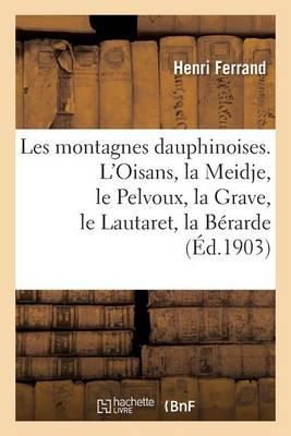 Les Montagnes Dauphinoises. l'Oisans, La Meidje, Le Pelvoux, La Grave, Le Lautaret, La B�rarde - Histoire (Paperback)