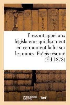 Pressant Appel Aux L�gislateurs Qui Discutent En Ce Moment La Loi Sur Les Mines. Pr�cis R�sum� - Sciences Sociales (Paperback)