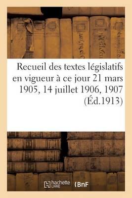 Recueil Des Textes L�gislatifs En Vigueur � Ce Jour 21 Mars 1905, 14 Juillet 1906, 10 Juillet 1907 - Sciences Sociales (Paperback)