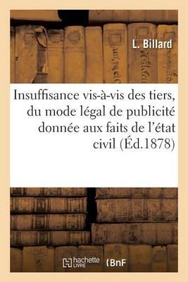de l'Insuffisance Vis-�-VIS Des Tiers, Du Mode L�gal de Publicit� Donn�e, Aux Faits de l'�tat Civil - Sciences Sociales (Paperback)