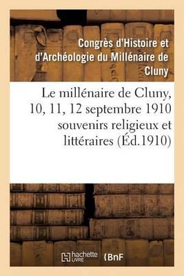 Le Millenaire de Cluny, 10, 11, 12 Septembre 1910 Souvenirs Religieux Et Litteraires - Litterature (Paperback)