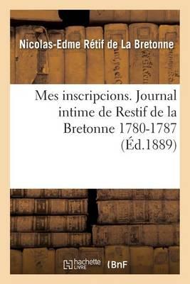 Mes Inscripcions. Journal Intime de Restif de la Bretonne 1780-1787 - Litterature (Paperback)