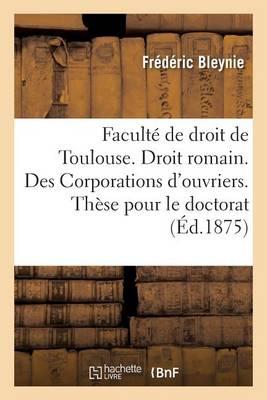 Facult� de Droit de Toulouse. Droit Romain. Des Corporations d'Ouvriers. Th�se Pour Le Doctorat - Sciences Sociales (Paperback)