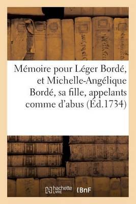 M�moire Pour L�ger Bord�, Et Michelle-Ang�lique Bord�, Sa Fille, Appelants Comme d'Abus - Litterature (Paperback)
