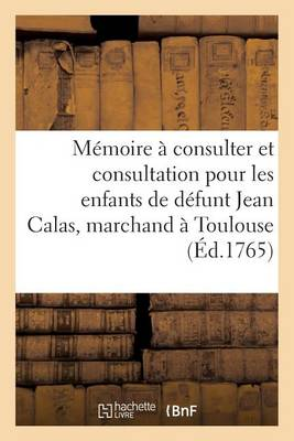 M�moire � Consulter Et Consultation Pour Les Enfants de D�funt Jean Calas, Marchand � Toulouse - Litterature (Paperback)