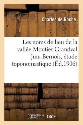 Les Noms de Lieu de la Vall�e Moutier-Grandval Jura Bernois �tude Toponomastique - Langues (Paperback)