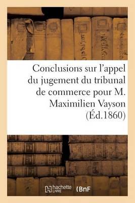Conclusions Sur l'Appel Du Jugement Du Tribunal de Commerce Pour M. Maximilien Vayson - Sciences Sociales (Paperback)