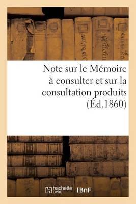 Note Sur Le M�moire � Consulter Et Sur La Consultation Produits - Litterature (Paperback)