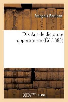 Dix ANS de Dictature Opportuniste - Litterature (Paperback)