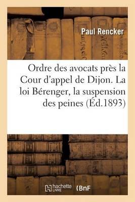 Ordre Des Avocats Pr�s La Cour d'Appel de Dijon. La Loi B�renger, �tude: La Suspension Des Peines - Sciences Sociales (Paperback)