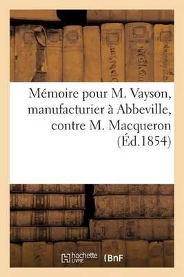 M�moire Pour M. Vayson, Manufacturier � Abbeville, Contre M. Macqueron - Histoire (Paperback)