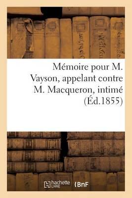 Memoire Pour M. Vayson, Appelant Contre M. Macqueron, Intime - Histoire (Paperback)