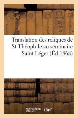 Translation Des Reliques de St Th�ophile Au S�minaire Saint-L�ger - Religion (Paperback)