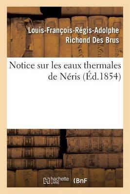 Notice Sur Les Eaux Thermales de N�ris - Sciences (Paperback)